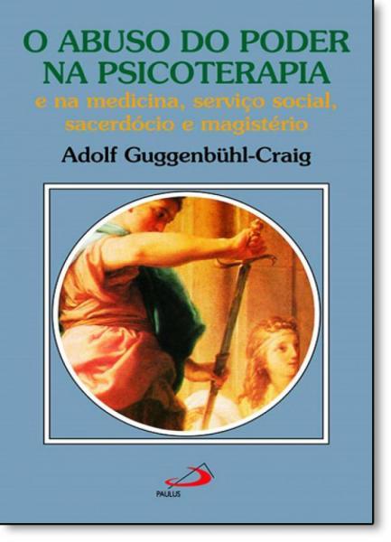 Abuso do Poder na Psicoterapia, o - Paulus