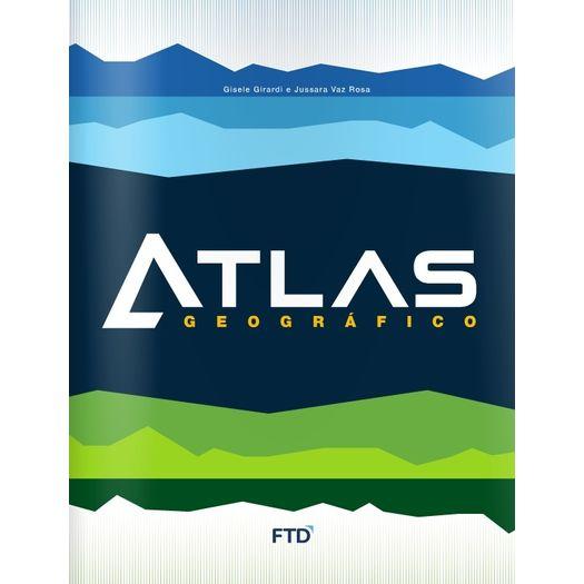 Tudo sobre 'Atlas Geografico - Ftd'