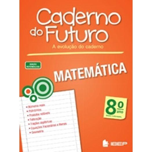 Tudo sobre 'Caderno do Futuro Matematica 8 Ano - Ibep'