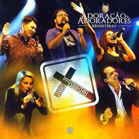 Tudo sobre 'CD Adoração e Adoradores Jamais te Esquecerei'