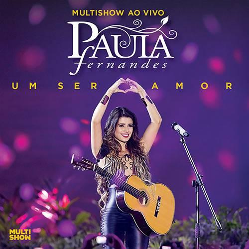 Tudo sobre 'CD Multishow ao Vivo Paula Fernandes - um Ser Amor'