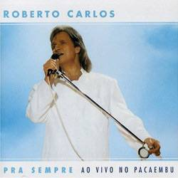 Tudo sobre 'CD Roberto Carlos - Pra Sempre: ao Vivo no Pacaembú'