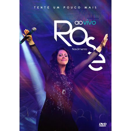 Tudo sobre 'DVD Rose Nascimento Tente um Pouco Mais ao Vivo'
