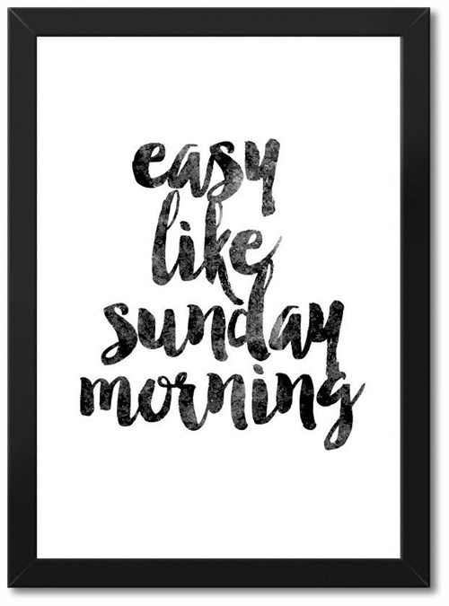 Tudo sobre 'Easy Like Sunday Morning (Preto, 33x45)'