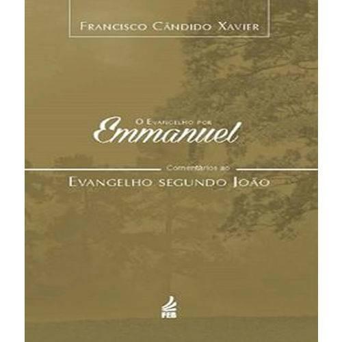Evangelho por Emmanuel, o - Comentarios ao Evangelho Segundo Joao