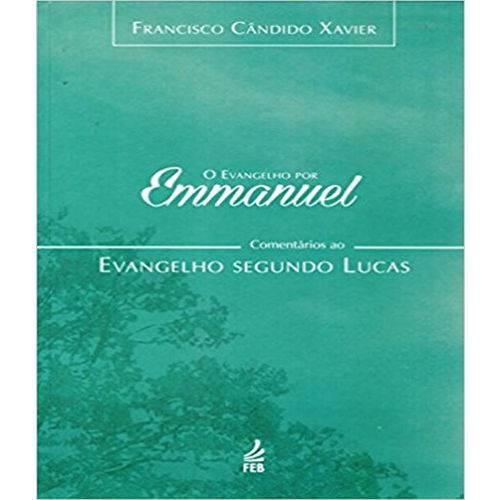 Evangelho por Emmanuel, o - Comentarios ao Evangelho Segundo Lucas