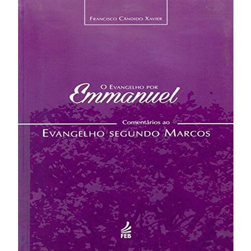 Evangelho por Emmanuel, o - Comentarios ao Evangelho Segundo Marcos