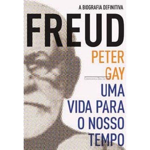 Freud - uma Vida para o Nosso Tempo - Cia das Letras
