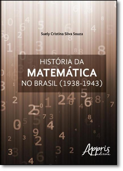 História da Matemática no Brasil (1938-1943) - Appris