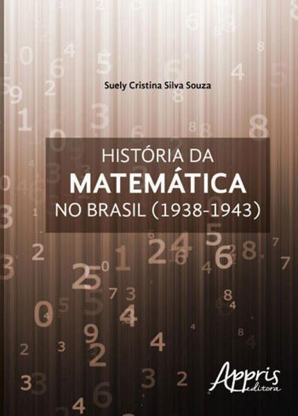 Historia da Matematica no Brasil (1938-1943 - Appris