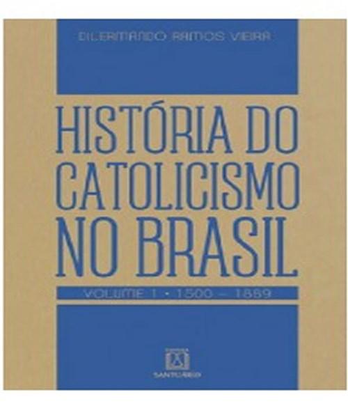 Historia do Catolicismo no Brasil - Vol 01