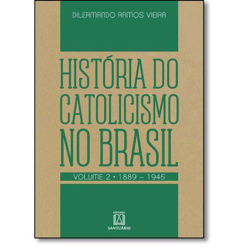 Historia do Catolicismo no Brasil - Vol.2 - 1889-1
