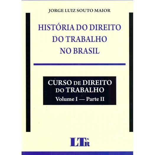 Historia do Direito do Trabalho no Brasil - Ltr