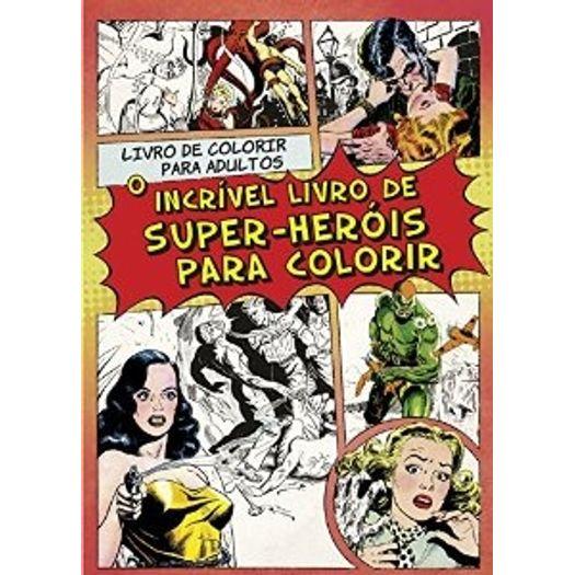 Tudo sobre 'Incrivel Livro de Super Herois para Colorir, o - Nova Fronteira'