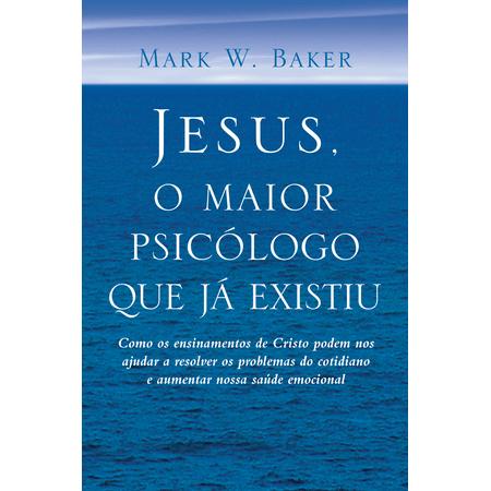 Tudo sobre 'Jesus, o Maior Psicólogo que já Existiu'
