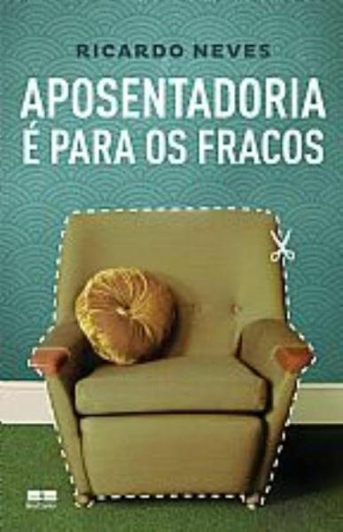 Aposentadoria e para os Fracos - Best Seller