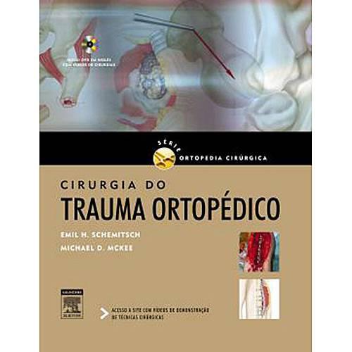 Tudo sobre 'Livro - Cirurgia do Trauma Ortopédico - Série Ortopedia Cirúrgica'