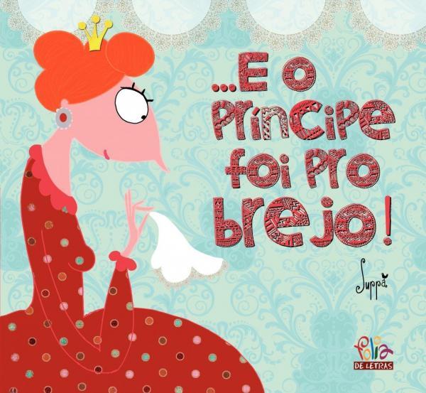 Livro - ...E o Príncipe Foi para o Brejo!