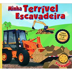 Livro - Minha Terrível Escavadeira - Toque, Brinque e se Divirta