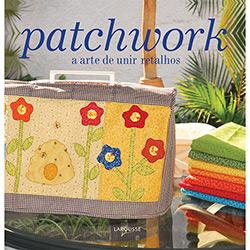 Tudo sobre 'Livro - Patchwork: a Arte de Unir Retalhos'
