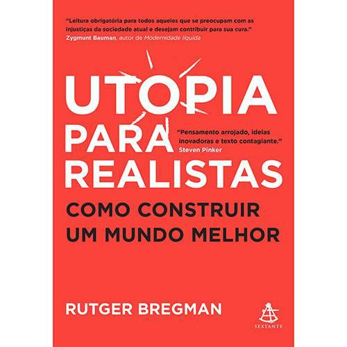 Tudo sobre 'Livro - Utopia para Realistas - Como Construir um Mundo Melhor'