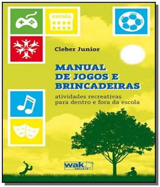 Manual de Jogos e Brincadeiras - 1o Ed. 2013 - Wak