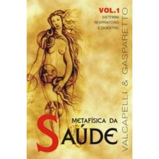 Metafisica da Saude - Vol 1 - Vida e Consciencia
