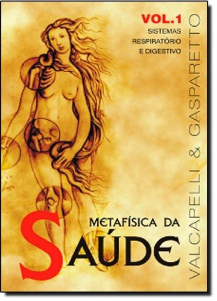 Metafísica da Saúde - Vol.1 - Vida e Consciencia