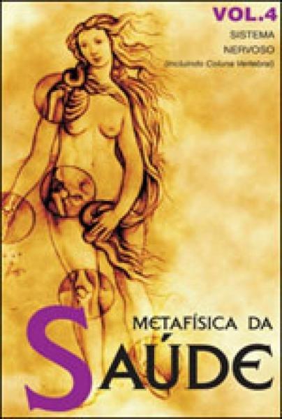 Metafisica da Saude - Vol. 4 - Vida e Consciencia