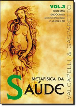 Metafisica da Saude Vol. 3 - Vida Consciencia