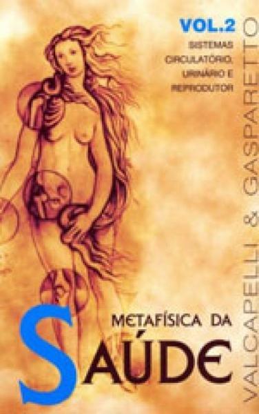 Metafisica da Saude - Vol. 2 - Vida e Consciencia