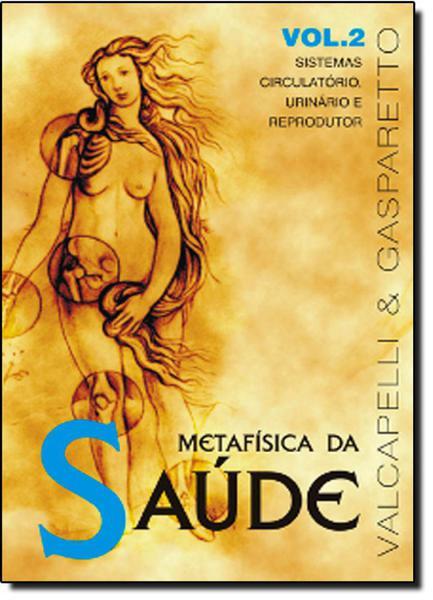 Metafísica da Saúde - Vol.2 - Vida e Consciencia