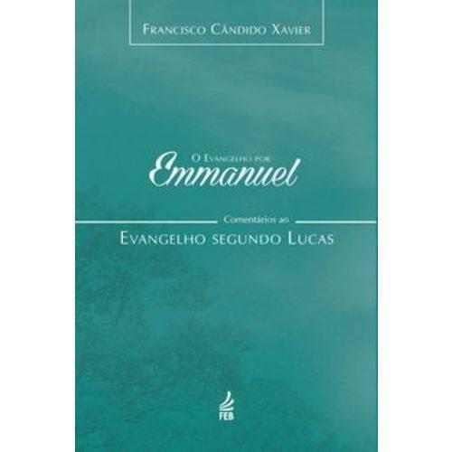 O Evangelho por Emmanuel : Comentários ao Evangelho Segundo Lucas