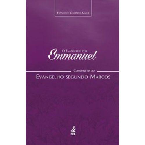 O Evangelho por Emmanuel : Comentários ao Evangelho Segundo Marcos