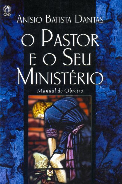 O Pastor e o Seu Ministério - Cpad
