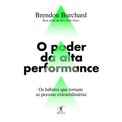 O Poder da Alta Performance - os Hábitos que Tornam as Pessoas Extraordinárias - 1ª Ed.