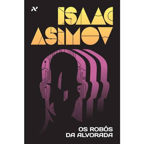 Tudo sobre 'Os Robôs da Alvorada - 1ª Ed.'