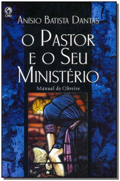 Pastor e o Seu Ministério, o - Cpad