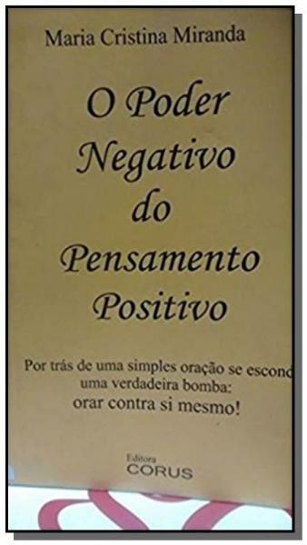 Poder Negativo do Pensamento Positivo, o - Corus