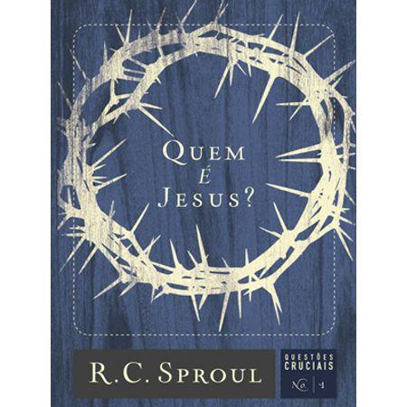 Quem é Jesus? Série Questões Cruciais Volume 1