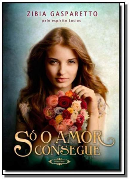 Só o Amor Consegue - Brochura - Vida & Consciencia