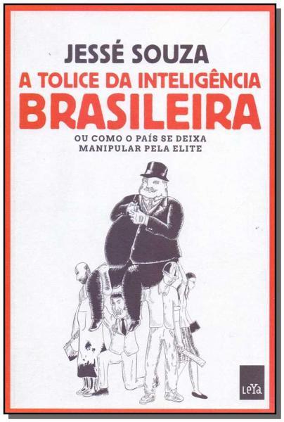 Tolice da Inteligencia Brasileira, a - 02ed - Leya