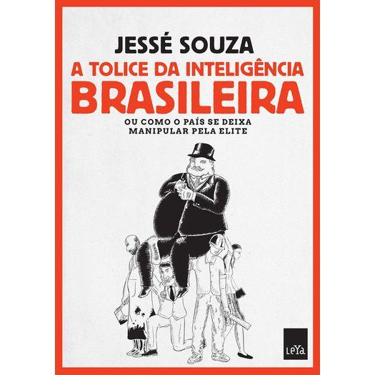 Tudo sobre 'Tolice da Inteligencia Brasileira, a - Leya'
