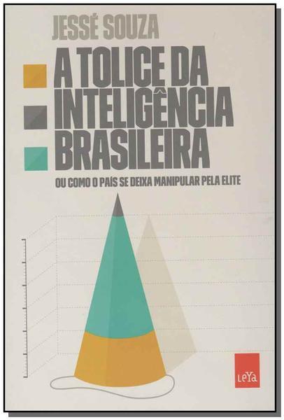 Tolice da Inteligência Brasileira, a - Leya