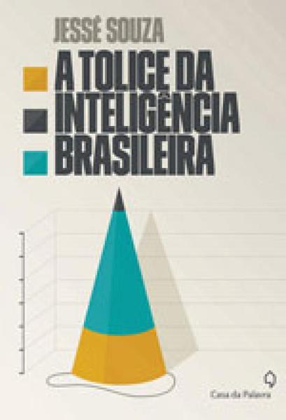 Tolice da Inteligencia Brasileira, a - Leya