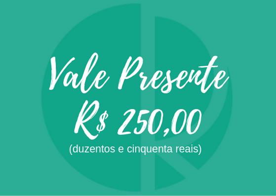 Vale Presente - R$ 250,00