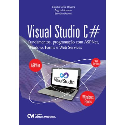 Tudo sobre 'Visual Studio C# Fundamentos, Programação com ASP.Net, Windows Forms e Web Services'