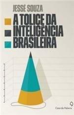 Ficha técnica e caractérísticas do produto A Tolice da Inteligência Brasileira - Jessé Souza