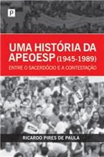 Ficha técnica e caractérísticas do produto Historia da Apeoesp (1945-1989), uma - Paco Editorial