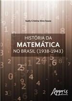 Ficha técnica e caractérísticas do produto Historia da Matematica no Brasil (1938-1943 - Appris